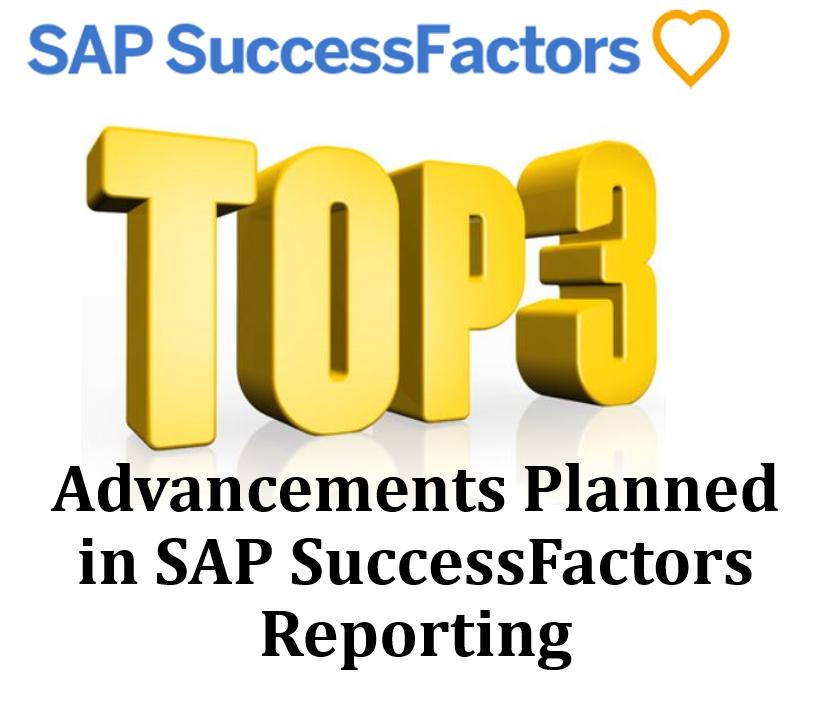 My Top 3 Favorite Advancements in SAP SuccessFactors Reporting