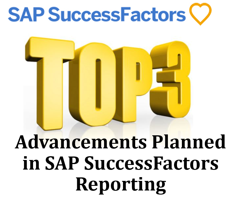 My Top 3 Favorite Advancements in SAP SuccessFactors Reporting