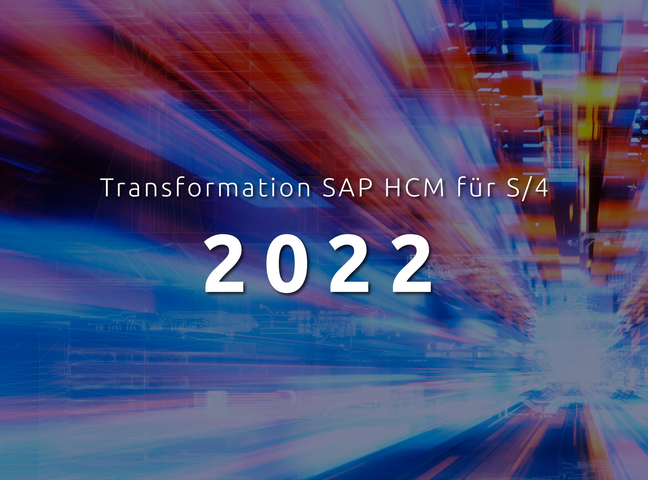 Transformation SAP HCM für S/4 - aus SAP HCM 2023 wird SAP HCM 2022