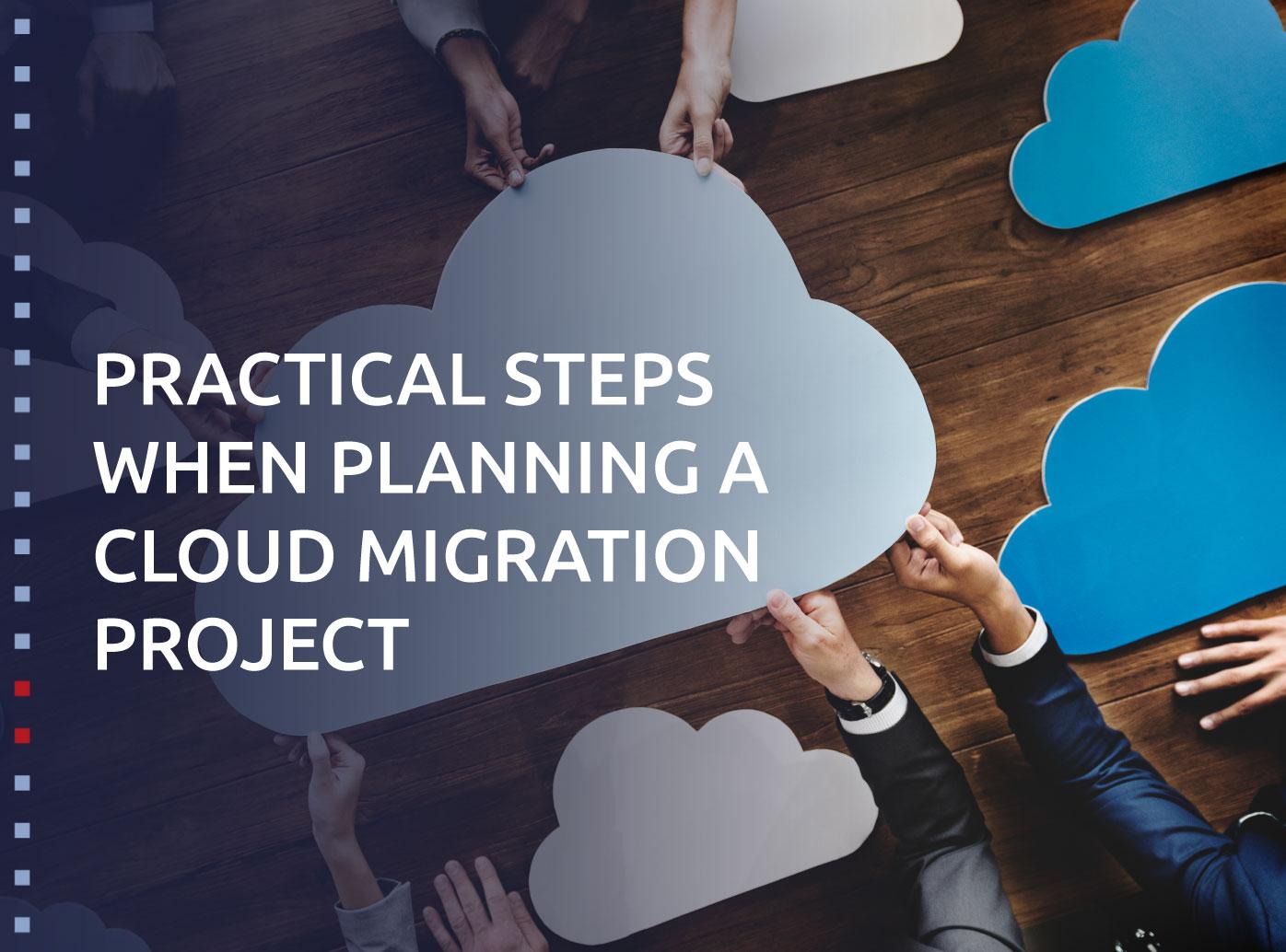 Practical steps when planning a cloud migration project